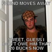 Friend moves away sweet guess i don t owe him that 20 bucks now 2d9e89
