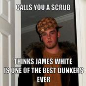 Calls you a scrub thinks james white is one of the best dunkers ever d51299
