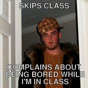 Skips class complains about being bored while i m in class 832c9d