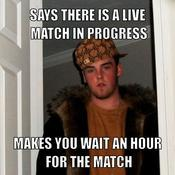 Says there is a live match in progress makes you wait an hour for the match 6d5c22