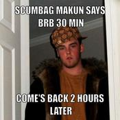 Scumbag makun says brb 30 min come s back 2 hours later 047949