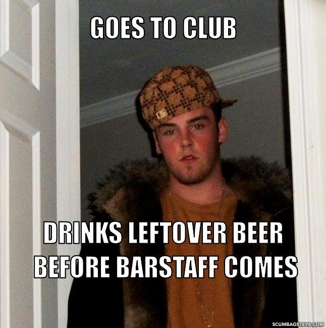 Goes to club drinks leftover beer before barstaff comes 354d88