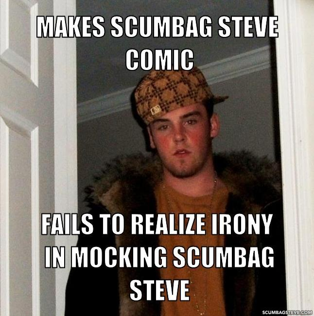 Makes scumbag steve comic fails to realize irony in mocking scumbag steve b21414
