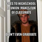 Goes to highschool reunion makes fun of classmate didn t even graduate 0f835e