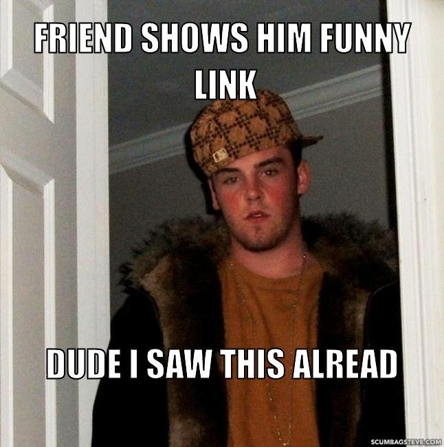 Friend shows him funny link dude i saw this alread dde95c