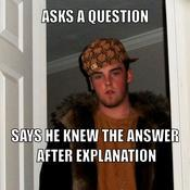 Asks a question says he knew the answer after explanation 16f7d7