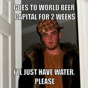 Goes to world beer capital for 2 weeks i ll just have water please e2529c