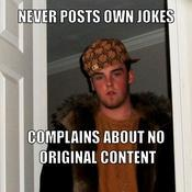 Never posts own jokes complains about no original content 25aa75