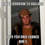 Ask to borrow 20 dollars says you only loaned him 5 440d9d