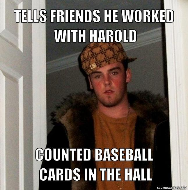 Tells friends he worked with harold counted baseball cards in the hall fa2a8f