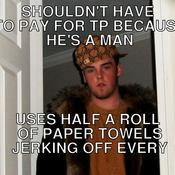 Shouldn t have to pay for tp because he s a man uses half a roll of paper towels jerking off every 3e0d63