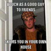 Vouch as a good guy to friends skums you in your own house f8f66c