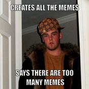 Creates all the memes says there are too many memes fc6873