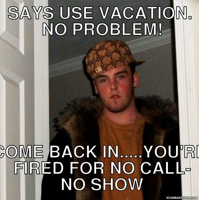 Says use vacation no problem come back in you re fired for no call no show 343863