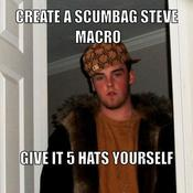 Create a scumbag steve macro give it 5 hats yourself 088196