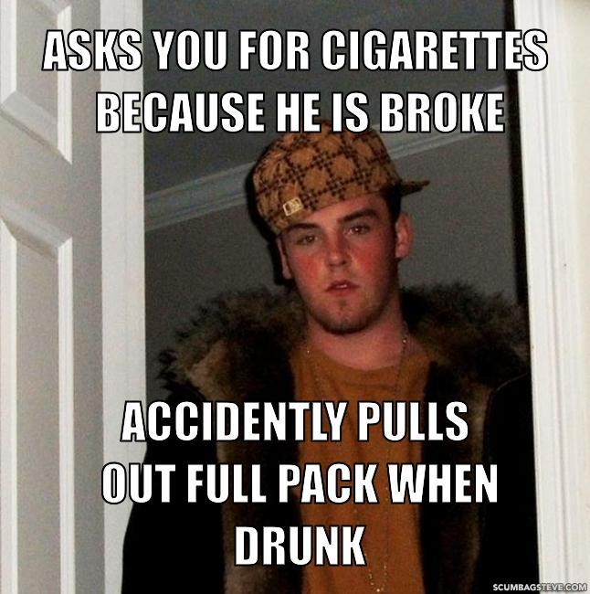 Asks you for cigarettes because he is broke accidently pulls out full pack when drunk 780242