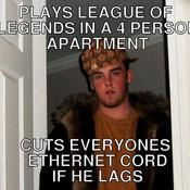 Plays league of legends in a 4 person apartment cuts everyones ethernet cord if he lags b48927