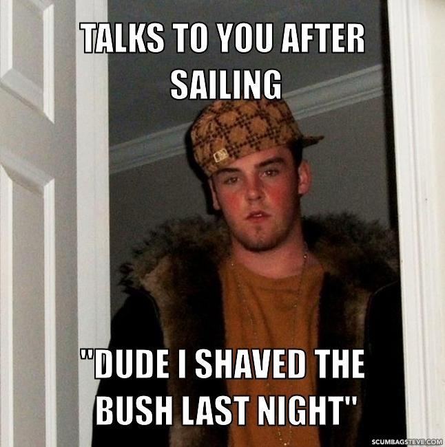 Talks to you after sailing dude i shaved the bush last night 85e5ef