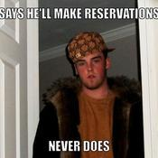 Says he ll make reservations never does a8f14e