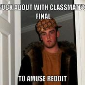Fuck about with classmate s final to amuse reddit 7ea70b