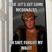 Bro let s get some mcdonalds oh shit forgot my walet