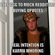 Uses ggg to mock redditors buying upvotes real intention is karma whoring b0b0a6