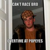 Can t race bro overtime at popeyes 17f8bd