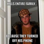 Kills entire family because they turned off his phone 615918