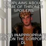 Complains about game of thrones spoilers posts inappropriate meme on the corporate dl cc8160