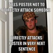Tells poster not to directly attack someone directly attacks poster in very next sentence 49bd9d
