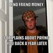Lend friend money complains about paying you back a year later 994062