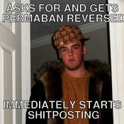 Asks for and gets permaban reversed immediately starts shitposting 77d907