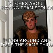 Bitches about having team stolen turns around and does the same thing 022586