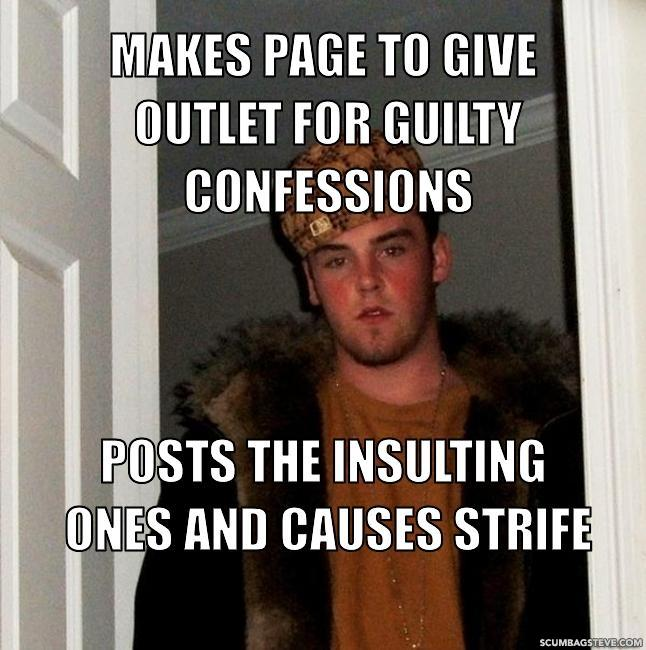 Makes page to give outlet for guilty confessions posts the insulting ones and causes strife f145fb