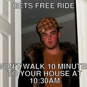 Gets free ride won t walk 10 minutes to your house at 10 30am e0085d